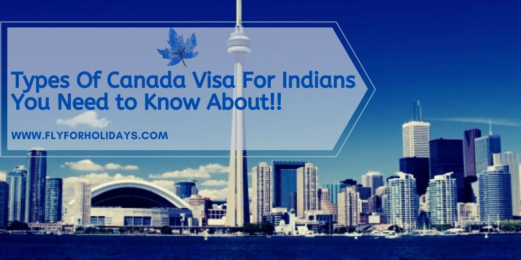 Types Of Canada Visa For Indians You Need to Know About | Fly For Holidays