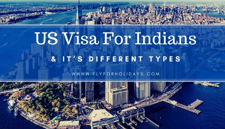 US Visa for Indians and It's Different Types - Flyforholidays