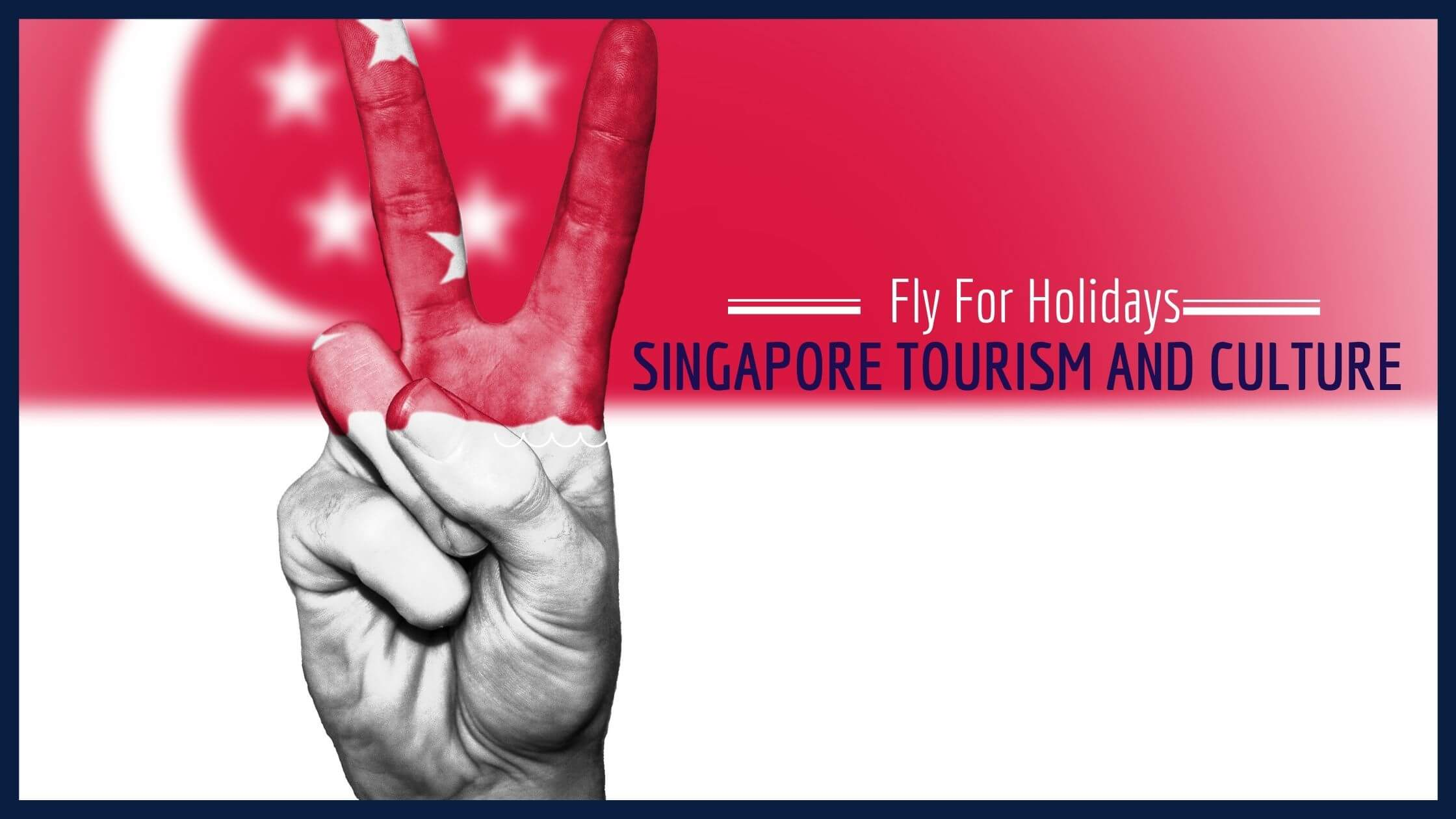 Singapore Tourism and Culture - Fly For Holidays